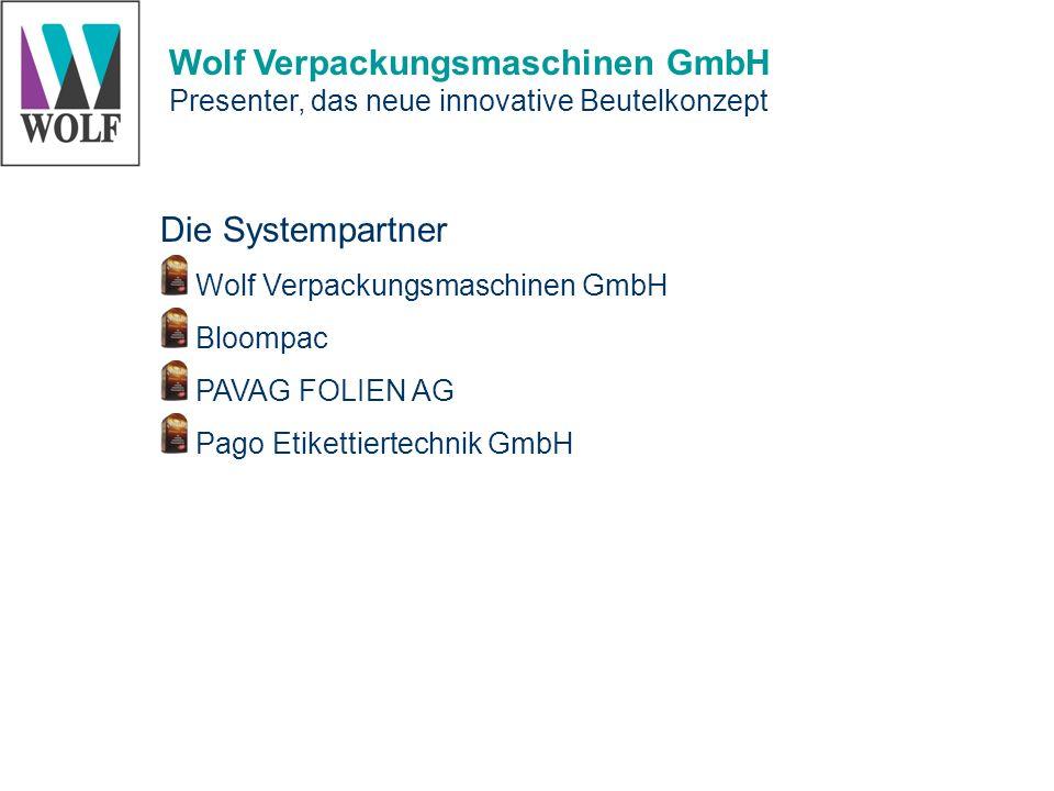 Wolf Verpackungsmaschinen GmbH Presenter, das neue innovative Beutelkonzept Die Systempartner Wolf Verpackungsmaschinen GmbH Bloompac PAVAG FOLIEN AG