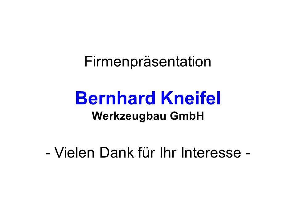 Bernhard Kneifel Werkzeugbau GmbH Firmenpräsentation - Vielen Dank für Ihr Interesse -
