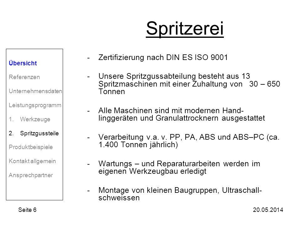 Seite 620.05.2014 Spritzerei -Zertifizierung nach DIN ES ISO 9001 -Unsere Spritzgussabteilung besteht aus 13 Spritzmaschinen mit einer Zuhaltung von 30 – 650 Tonnen -Alle Maschinen sind mit modernen Hand- linggeräten und Granulattrocknern ausgestattet -Verarbeitung v.a.