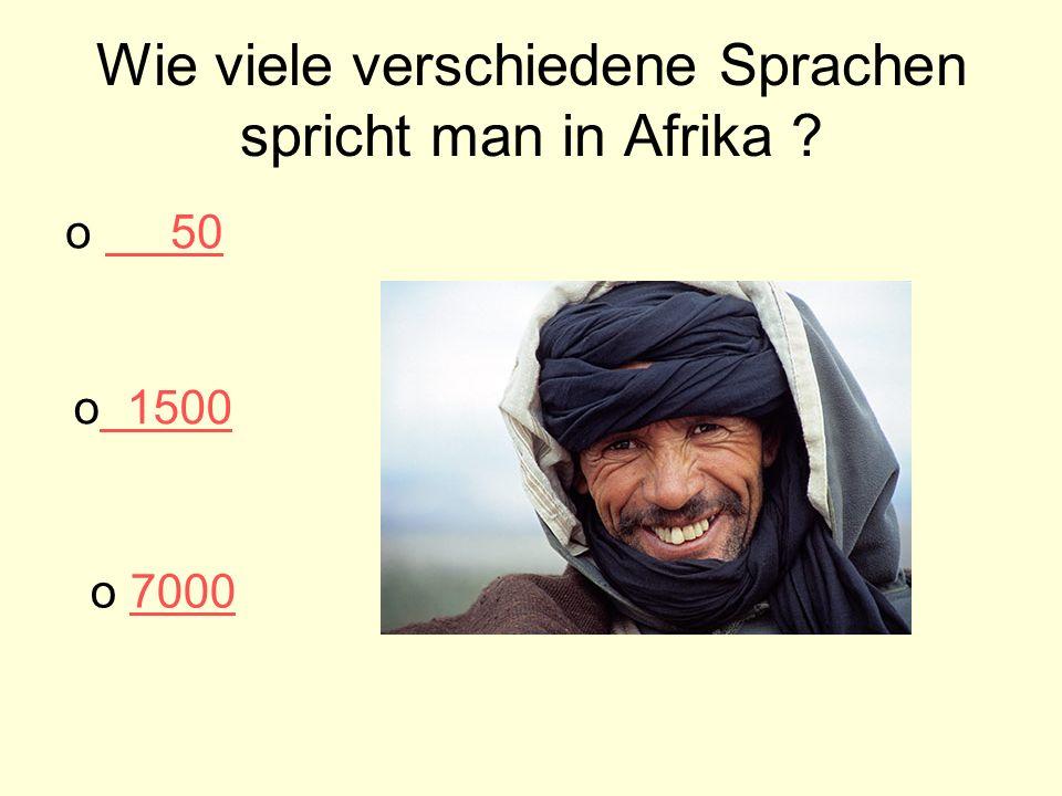 Wie viele verschiedene Sprachen spricht man in Afrika ? o 50 50 o 1500 1500 o 70007000