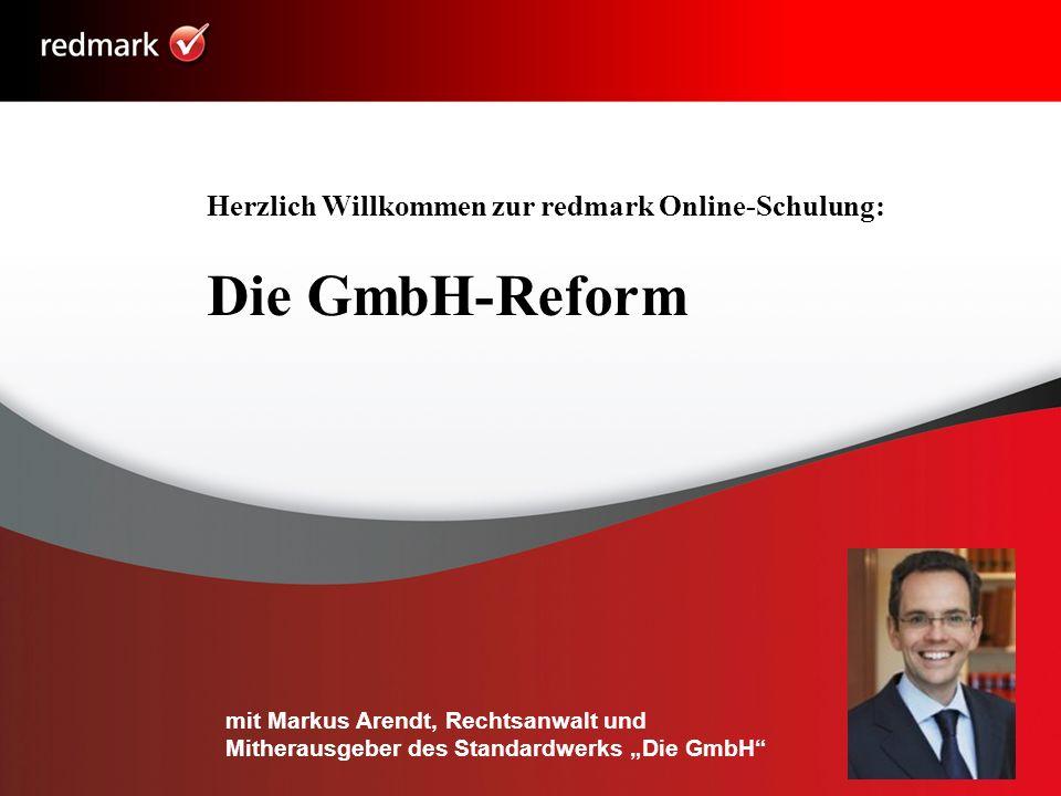 Herzlich Willkommen zur redmark Online-Schulung: Die GmbH-Reform mit Markus Arendt, Rechtsanwalt und Mitherausgeber des Standardwerks Die GmbH