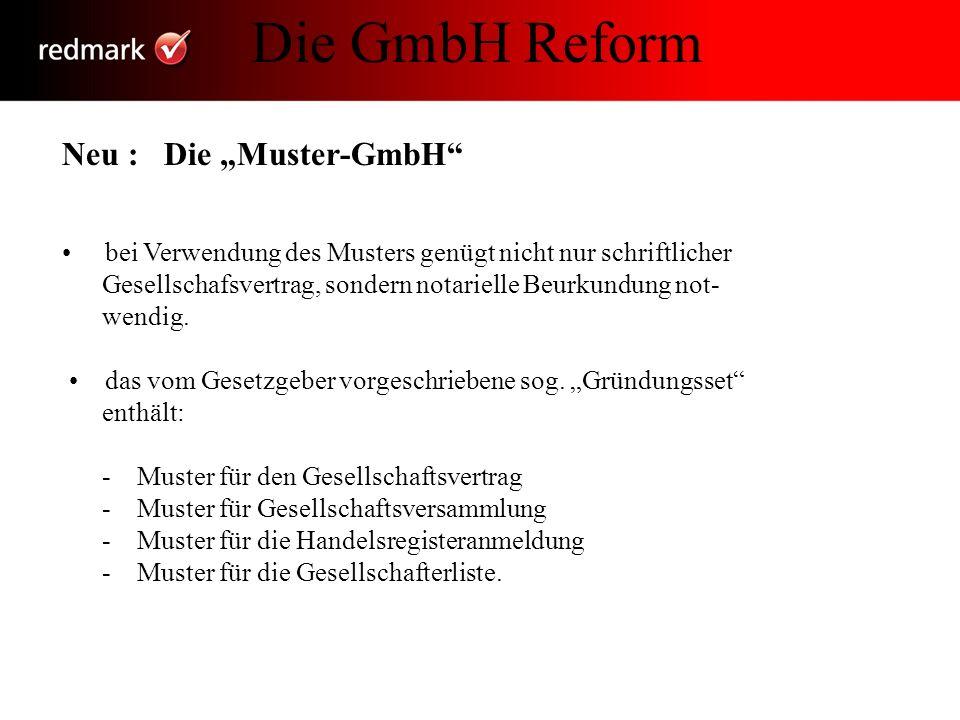 Neu : Die Muster-GmbH bei Verwendung des Musters genügt nicht nur schriftlicher Gesellschafsvertrag, sondern notarielle Beurkundung not- wendig. das v