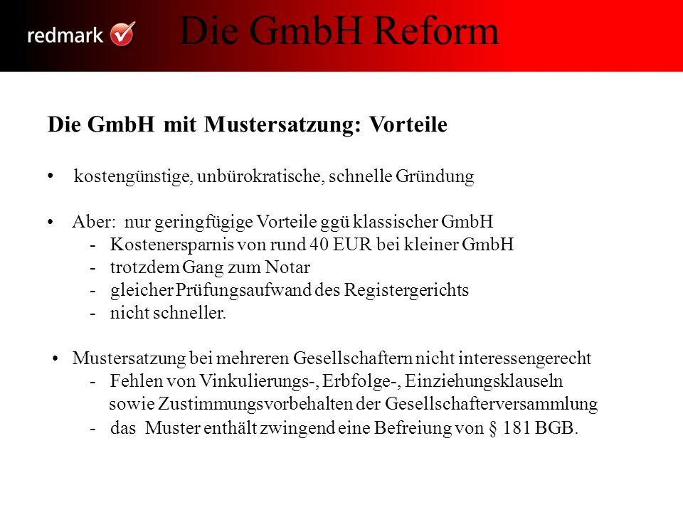 Die GmbH mit Mustersatzung: Vorteile kostengünstige, unbürokratische, schnelle Gründung Aber: nur geringfügige Vorteile ggü klassischer GmbH - Kostene