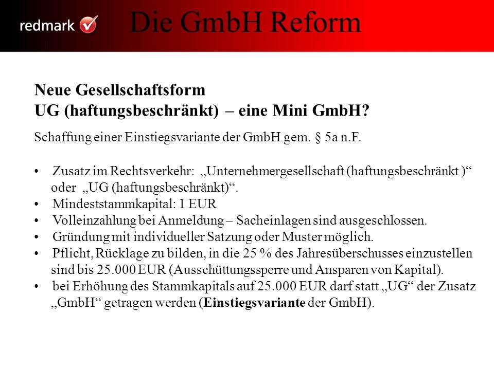 Die GmbH Reform Neue Gesellschaftsform UG (haftungsbeschränkt) – eine Mini GmbH? Schaffung einer Einstiegsvariante der GmbH gem. § 5a n.F. Zusatz im R