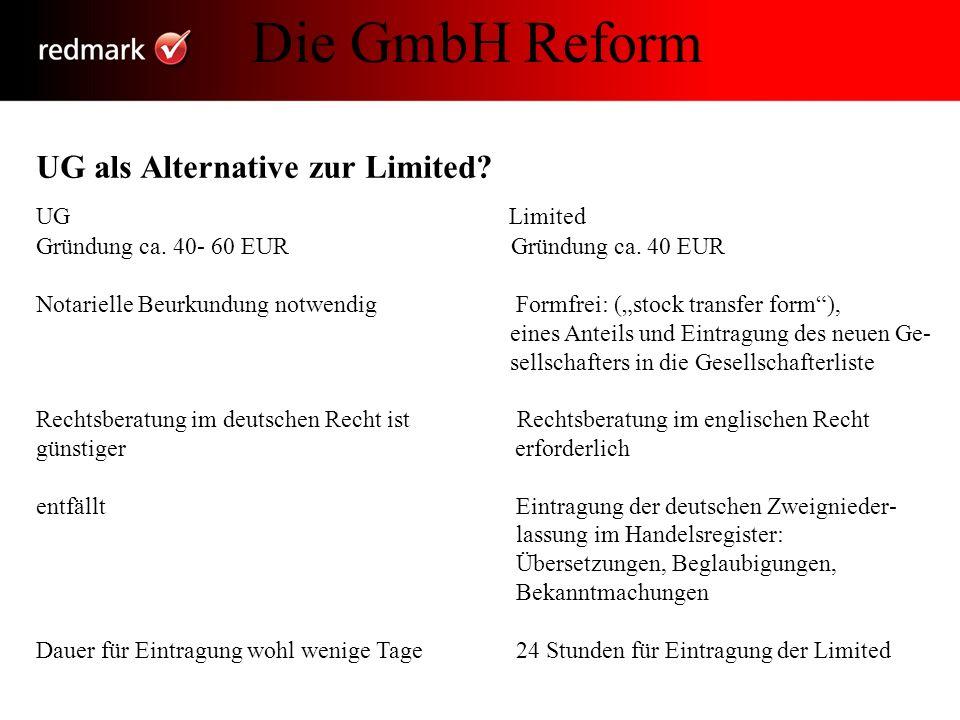 UG als Alternative zur Limited? UG Limited Gründung ca. 40- 60 EUR Gründung ca. 40 EUR Notarielle Beurkundung notwendigFormfrei: (stock transfer form)