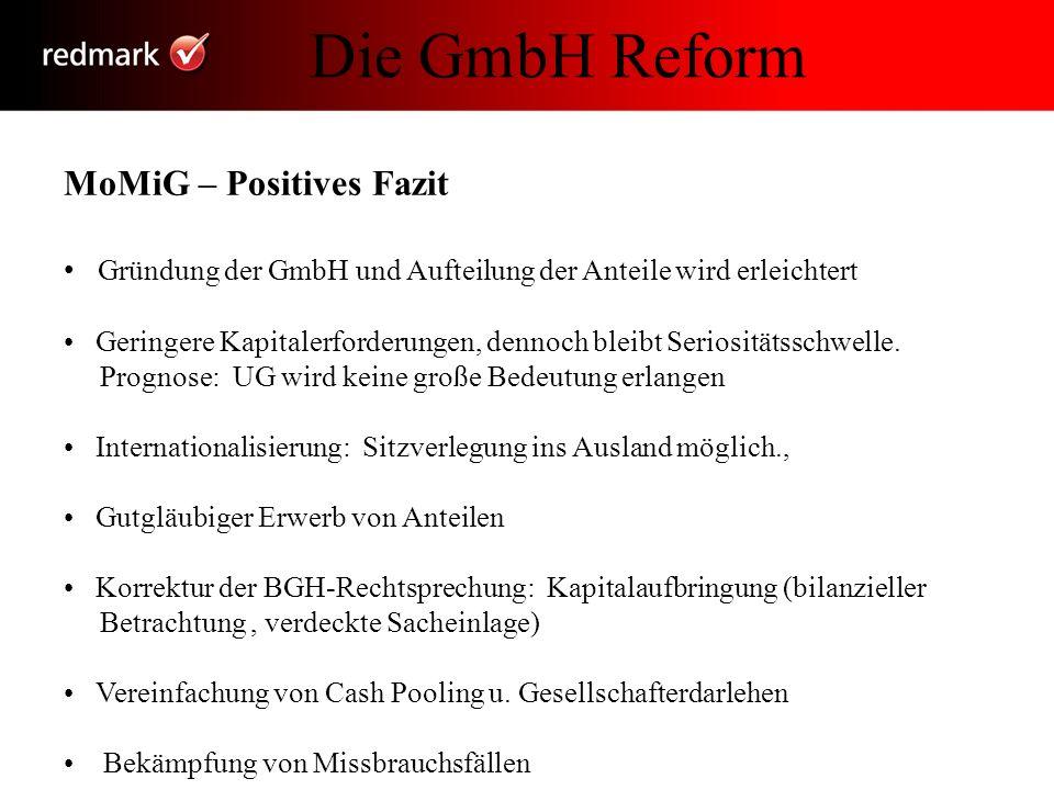 Die GmbH Reform MoMiG – Positives Fazit Gründung der GmbH und Aufteilung der Anteile wird erleichtert Geringere Kapitalerforderungen, dennoch bleibt S