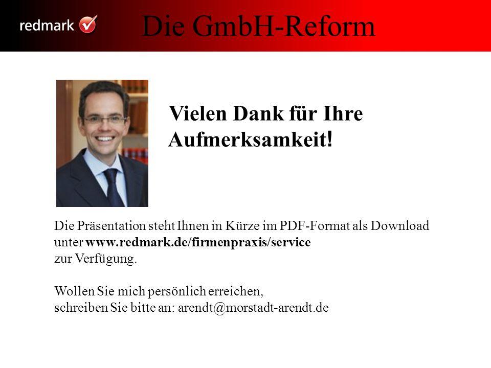 Die GmbH-Reform Vielen Dank für Ihre Aufmerksamkeit ! Die Präsentation steht Ihnen in Kürze im PDF-Format als Download unter www.redmark.de/firmenprax