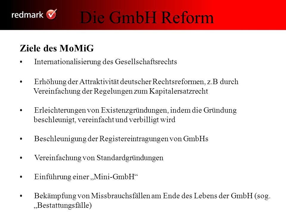 Die GmbH Reform Ziele des MoMiG Internationalisierung des Gesellschaftsrechts Erhöhung der Attraktivität deutscher Rechtsreformen, z.B durch Vereinfac