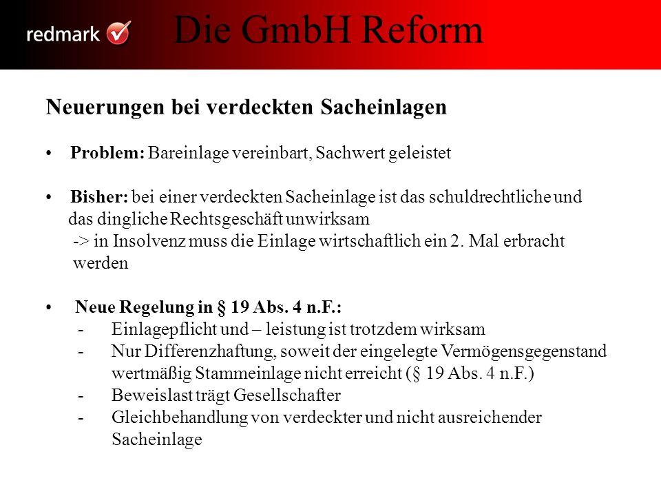 Die GmbH in der Krise Die GmbH in der Krise Neuerungen bei verdeckten Sacheinlagen Problem: Bareinlage vereinbart, Sachwert geleistet Bisher: bei eine