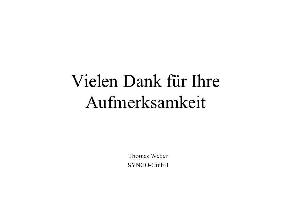 Vielen Dank für Ihre Aufmerksamkeit Thomas Weber SYNCO-GmbH