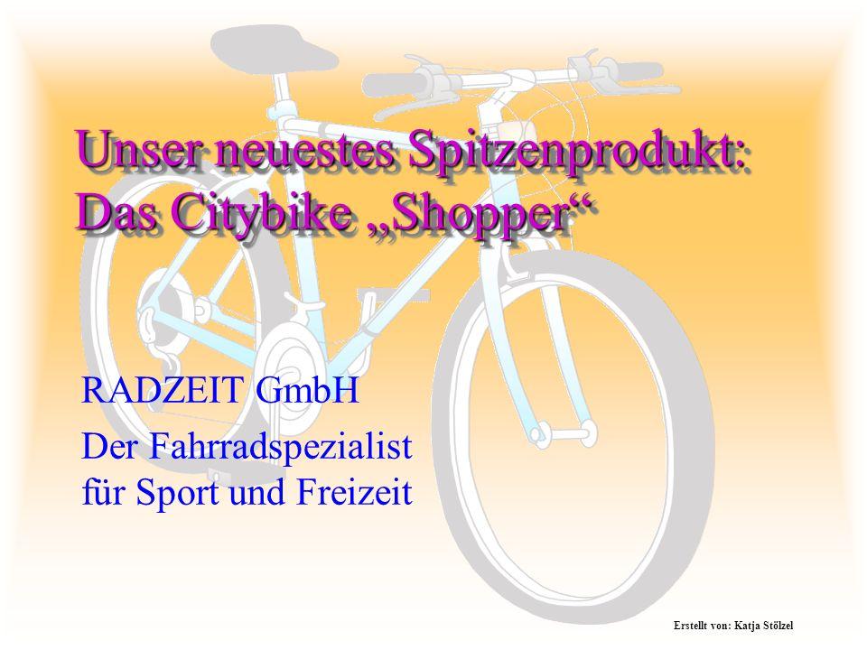 Unser neuestes Spitzenprodukt: Das Citybike Shopper RADZEIT GmbH Der Fahrradspezialist für Sport und Freizeit Erstellt von: Katja Stölzel