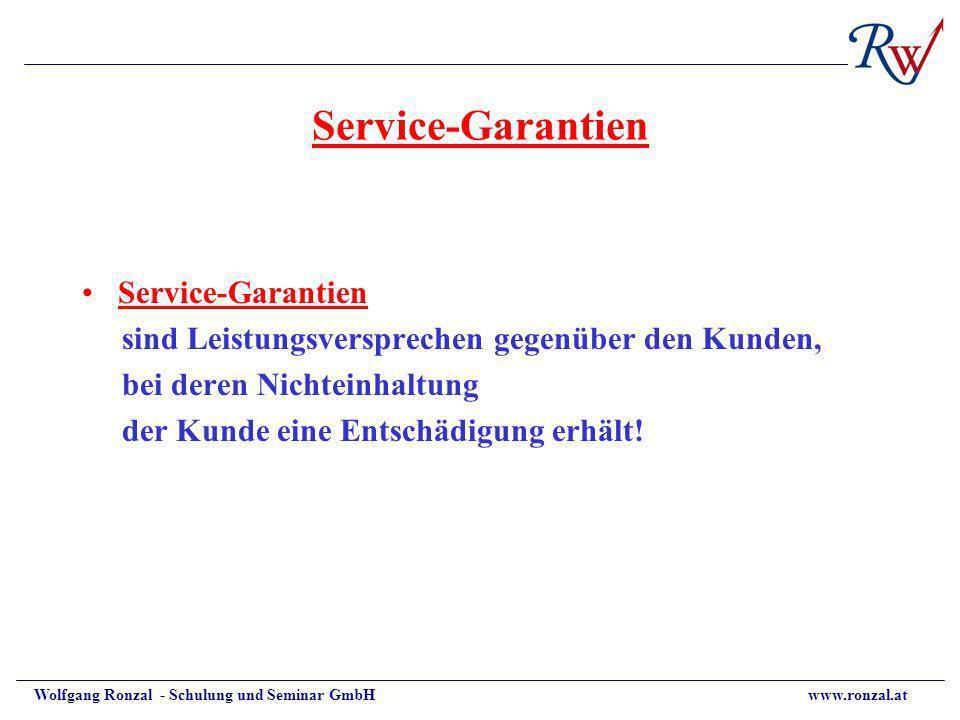 Wolfgang Ronzal - Schulung und Seminar GmbH www.ronzal.at Service-Garantien sind Leistungsversprechen gegenüber den Kunden, bei deren Nichteinhaltung