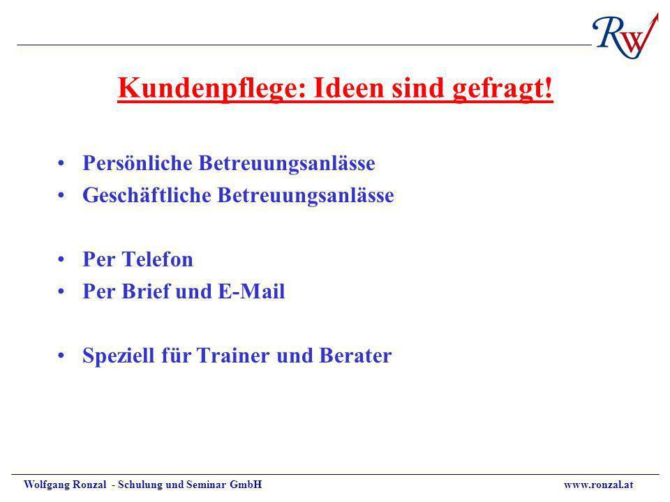 Wolfgang Ronzal - Schulung und Seminar GmbH www.ronzal.at Kundenpflege: Ideen sind gefragt! Persönliche Betreuungsanlässe Geschäftliche Betreuungsanlä