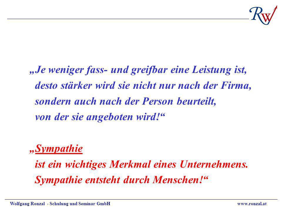 Wolfgang Ronzal - Schulung und Seminar GmbH www.ronzal.at Je weniger fass- und greifbar eine Leistung ist, desto stärker wird sie nicht nur nach der F