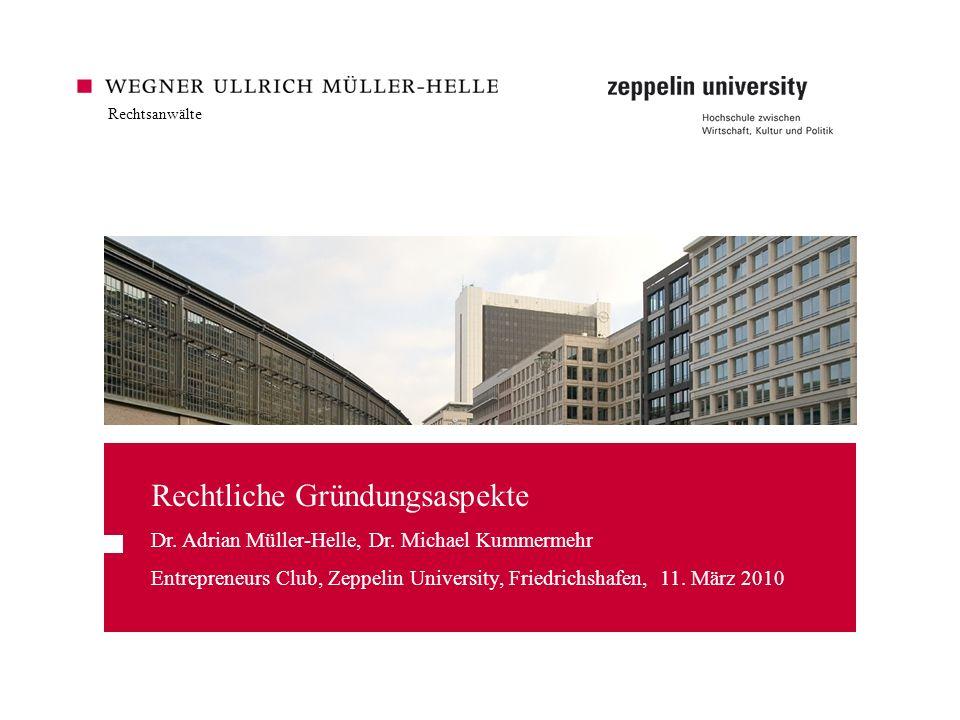 Rechtsanwälte Rechtliche Gründungsaspekte Dr. Adrian Müller-Helle, Dr. Michael Kummermehr Entrepreneurs Club, Zeppelin University, Friedrichshafen, 11