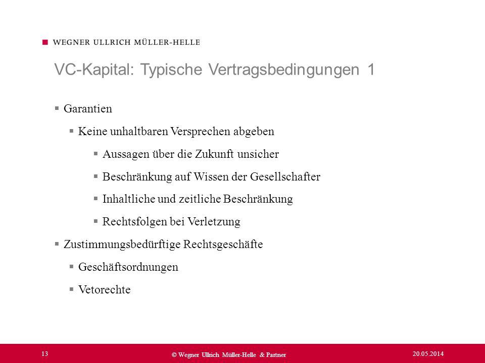 20.05.2014 13 © Wegner Ullrich Müller-Helle & Partner Garantien Keine unhaltbaren Versprechen abgeben Aussagen über die Zukunft unsicher Beschränkung
