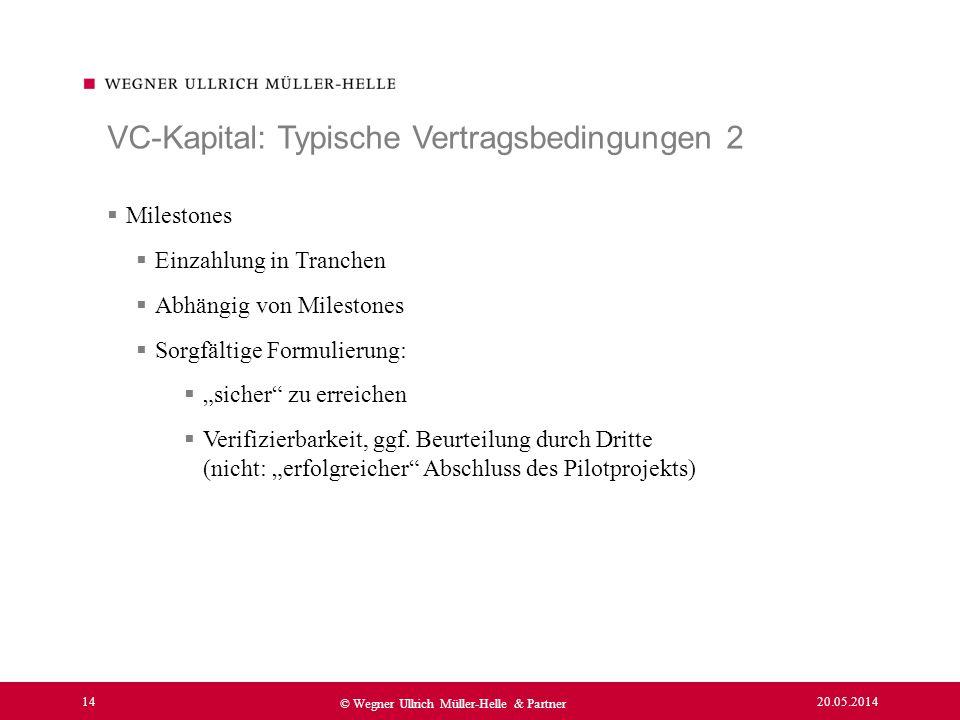 20.05.2014 14 © Wegner Ullrich Müller-Helle & Partner Milestones Einzahlung in Tranchen Abhängig von Milestones Sorgfältige Formulierung: sicher zu er