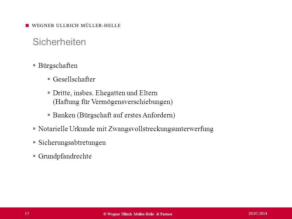 20.05.2014 17 © Wegner Ullrich Müller-Helle & Partner Bürgschaften Gesellschafter Dritte, insbes. Ehegatten und Eltern (Haftung für Vermögensverschieb