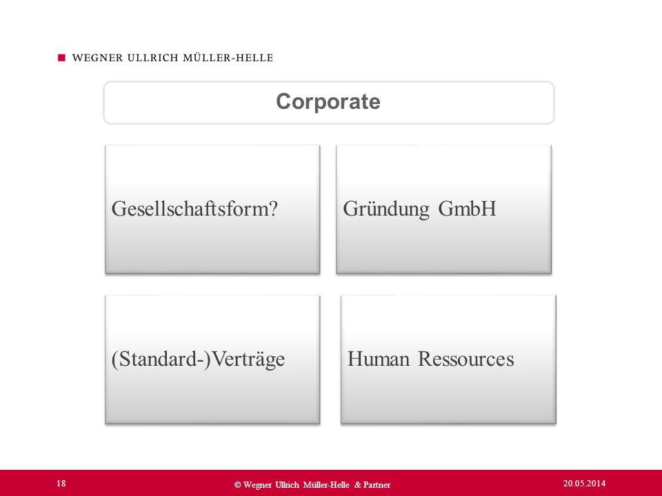 20.05.2014 18 © Wegner Ullrich Müller-Helle & Partner Corporate Gesellschaftsform? Gründung GmbH (Standard-)VerträgeHuman Ressources