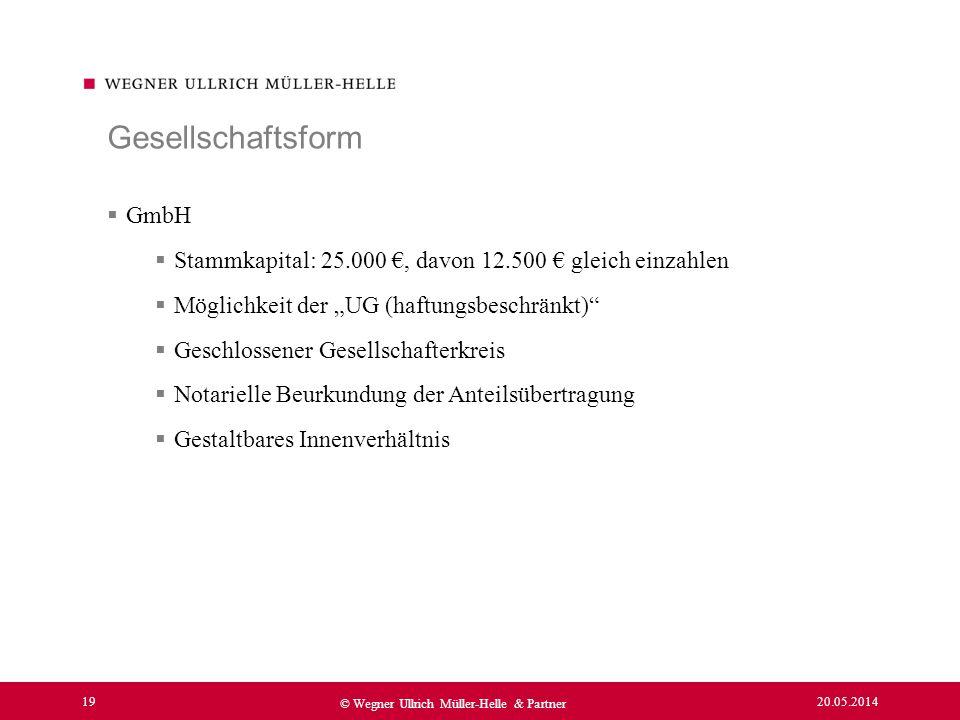 20.05.2014 19 © Wegner Ullrich Müller-Helle & Partner GmbH Stammkapital: 25.000, davon 12.500 gleich einzahlen Möglichkeit der UG (haftungsbeschränkt)