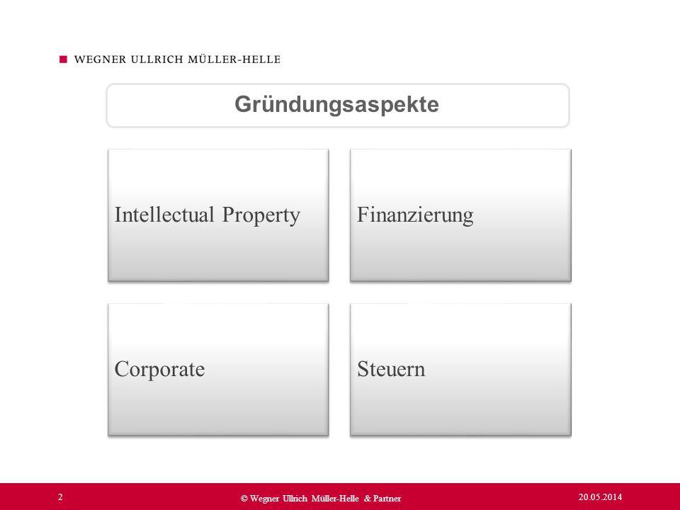 20.05.2014 2 © Wegner Ullrich Müller-Helle & Partner Gründungsaspekte Intellectual PropertyFinanzierung CorporateSteuern