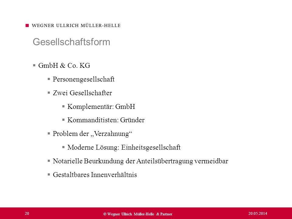20.05.2014 20 © Wegner Ullrich Müller-Helle & Partner GmbH & Co. KG Personengesellschaft Zwei Gesellschafter Komplementär: GmbH Kommanditisten: Gründe