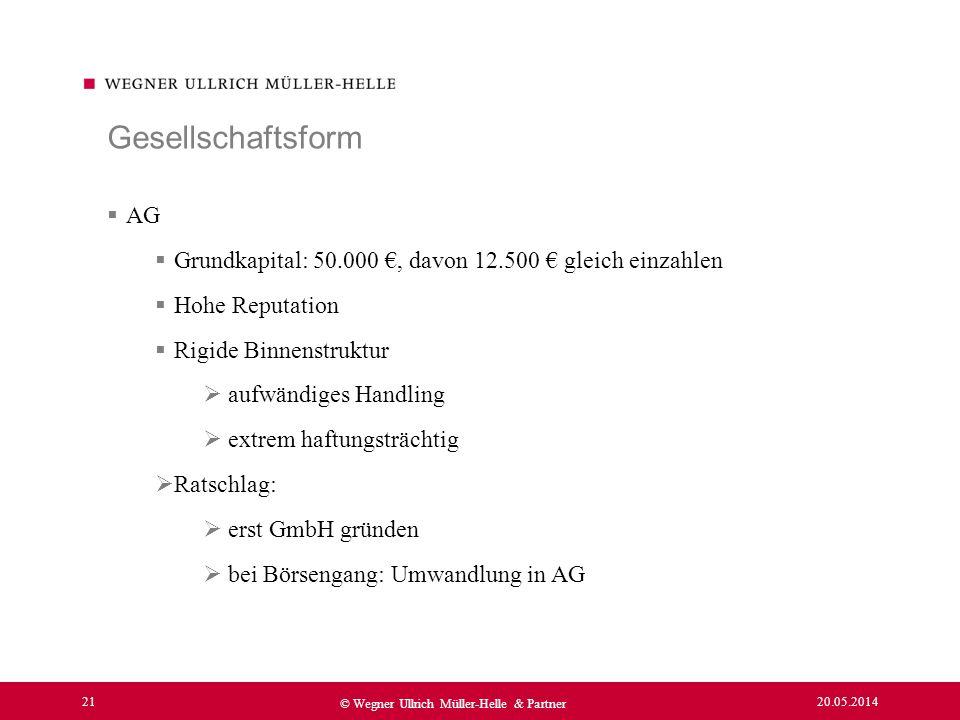 20.05.2014 21 © Wegner Ullrich Müller-Helle & Partner AG Grundkapital: 50.000, davon 12.500 gleich einzahlen Hohe Reputation Rigide Binnenstruktur auf