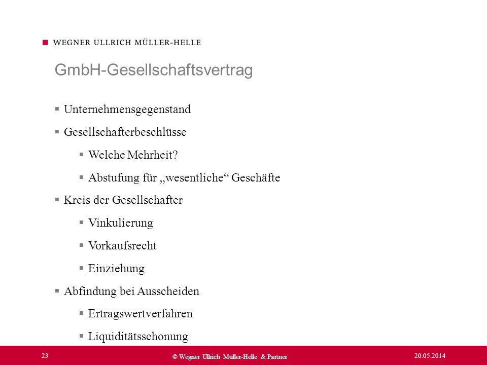 20.05.2014 23 © Wegner Ullrich Müller-Helle & Partner Unternehmensgegenstand Gesellschafterbeschlüsse Welche Mehrheit? Abstufung für wesentliche Gesch
