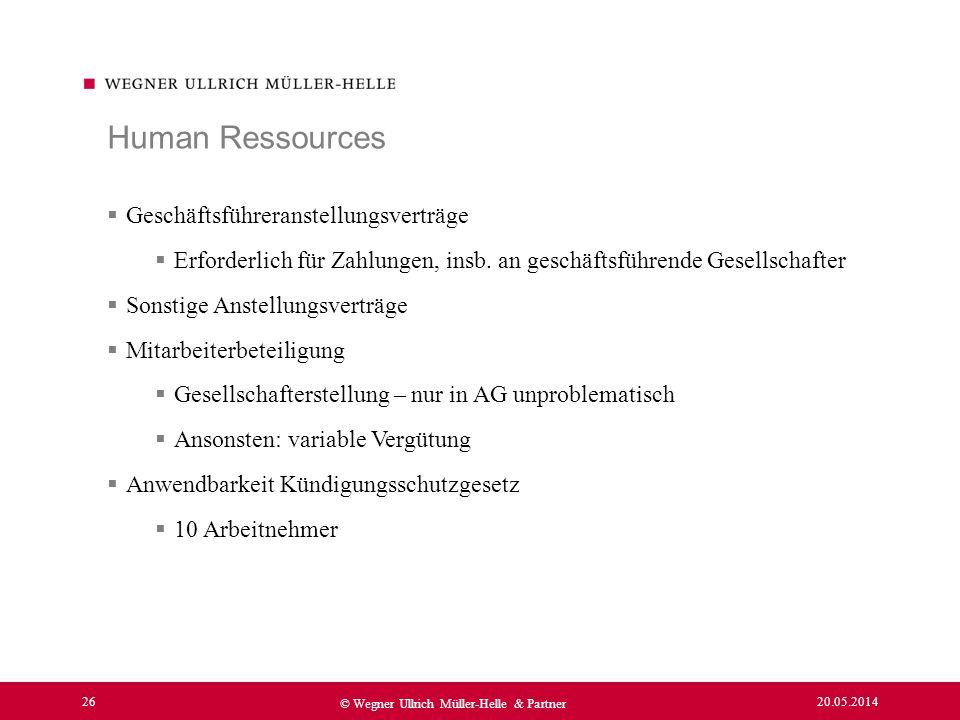 20.05.2014 26 © Wegner Ullrich Müller-Helle & Partner Geschäftsführeranstellungsverträge Erforderlich für Zahlungen, insb. an geschäftsführende Gesell