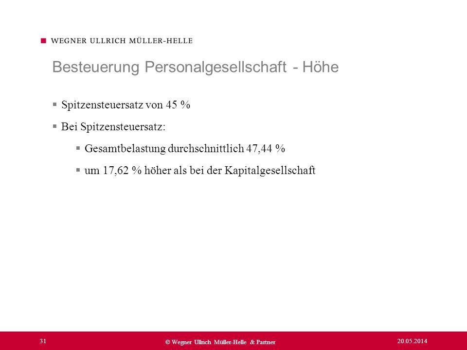 20.05.2014 31 © Wegner Ullrich Müller-Helle & Partner Spitzensteuersatz von 45 % Bei Spitzensteuersatz: Gesamtbelastung durchschnittlich 47,44 % um 17
