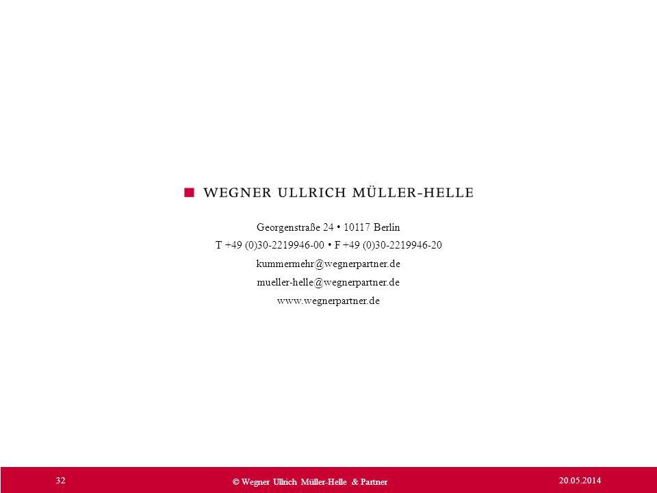 20.05.2014 32 © Wegner Ullrich Müller-Helle & Partner Georgenstraße 24 10117 Berlin T +49 (0)30-2219946-00 F +49 (0)30-2219946-20 kummermehr@wegnerpar
