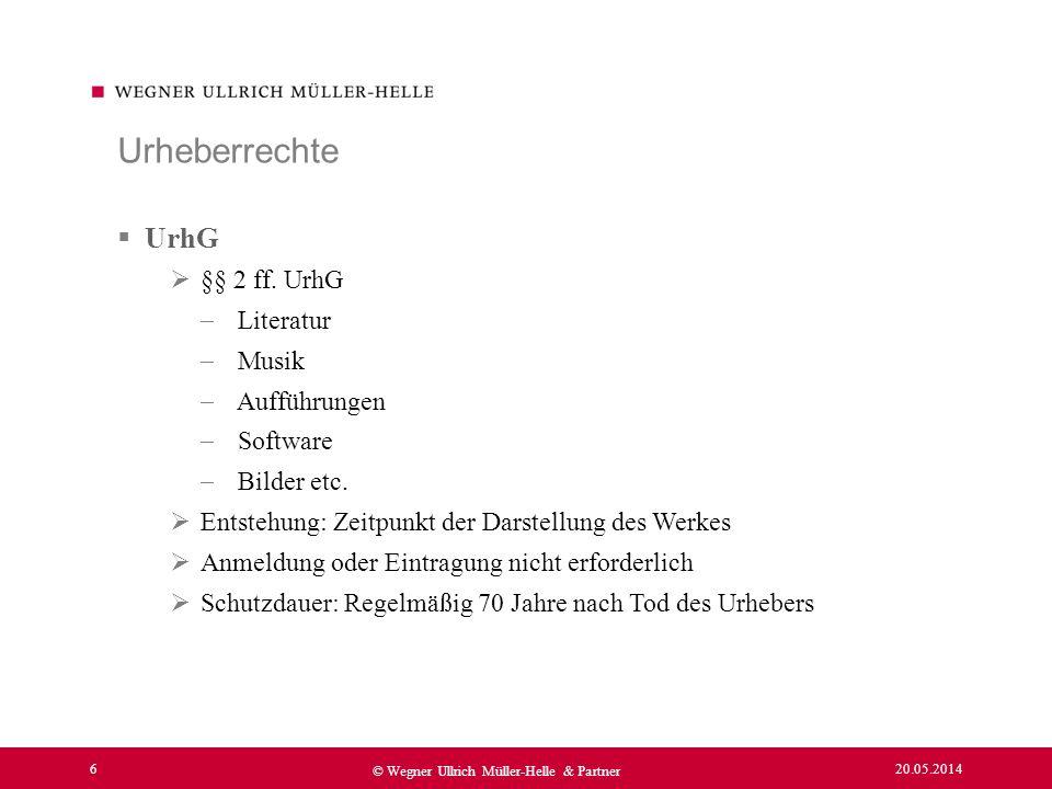 20.05.2014 6 © Wegner Ullrich Müller-Helle & Partner UrhG §§ 2 ff. UrhG Literatur Musik Aufführungen Software Bilder etc. Entstehung: Zeitpunkt der Da