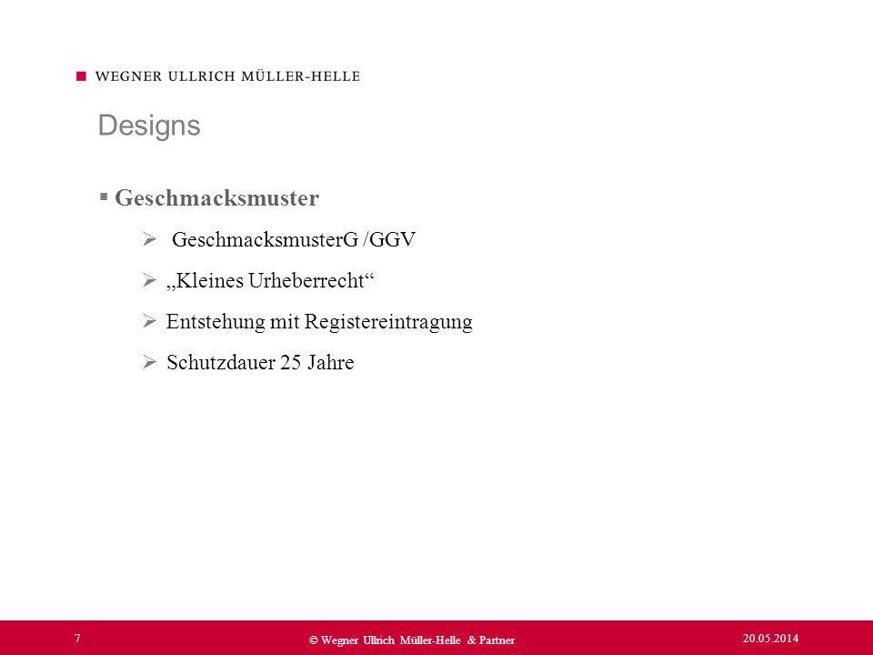 20.05.2014 7 © Wegner Ullrich Müller-Helle & Partner Geschmacksmuster GeschmacksmusterG /GGV Kleines Urheberrecht Entstehung mit Registereintragung Sc