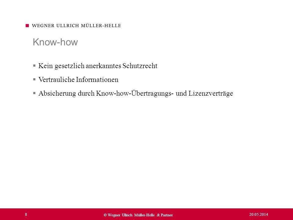 20.05.2014 8 © Wegner Ullrich Müller-Helle & Partner Kein gesetzlich anerkanntes Schutzrecht Vertrauliche Informationen Absicherung durch Know-how-Übe