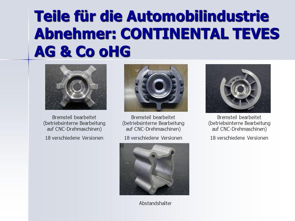 Teile für die Automobilindustrie Abnehmer: CONTINENTAL TEVES AG & Co oHG Bremsteil bearbeitet (betriebsinterne Bearbeitung auf CNC-Drehmaschinen) 18 verschiedene Versionen Abstandshalter Bremsteil bearbeitet (betriebsinterne Bearbeitung auf CNC-Drehmaschinen) 18 verschiedene Versionen Bremsteil bearbeitet (betriebsinterne Bearbeitung auf CNC-Drehmaschinen) 18 verschiedene Versionen