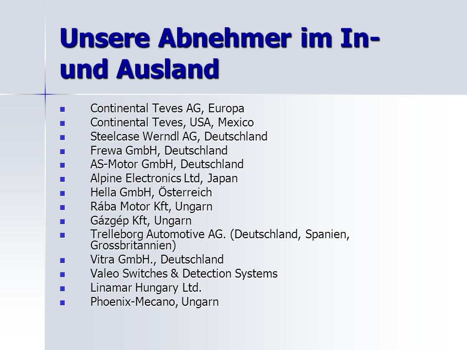 Unsere Abnehmer im In- und Ausland Continental Teves AG, Europa Continental Teves AG, Europa Continental Teves, USA, Mexico Continental Teves, USA, Me