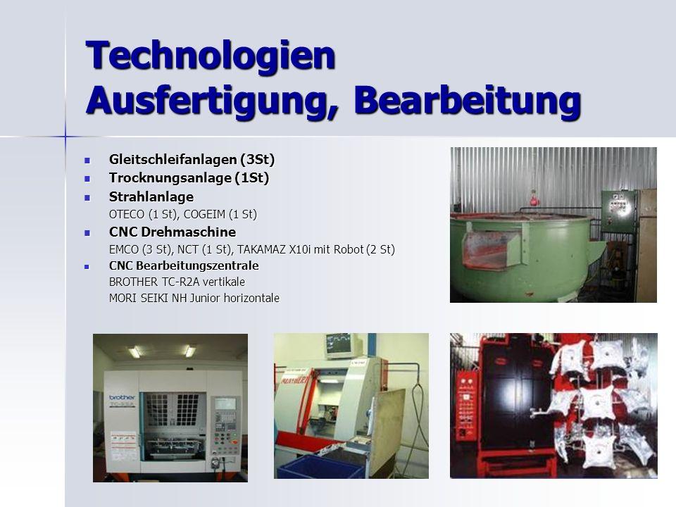 Technologien Ausfertigung, Bearbeitung Gleitschleifanlagen (3St) Gleitschleifanlagen (3St) Trocknungsanlage (1St) Trocknungsanlage (1St) Strahlanlage Strahlanlage OTECO (1 St), COGEIM (1 St) CNC Drehmaschine CNC Drehmaschine EMCO (3 St), NCT (1 St), TAKAMAZ X10i mit Robot (2 St) CNC Bearbeitungszentrale CNC Bearbeitungszentrale BROTHER TC-R2A vertikale MORI SEIKI NH Junior horizontale