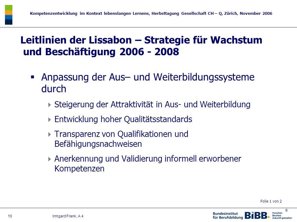 ® Kompetenzentwicklung im Kontext lebenslangen Lernens, Herbsttagung Gesellschaft CH – Q, Zürich, November 2006 10 Irmgard Frank, A 4 Leitlinien der L