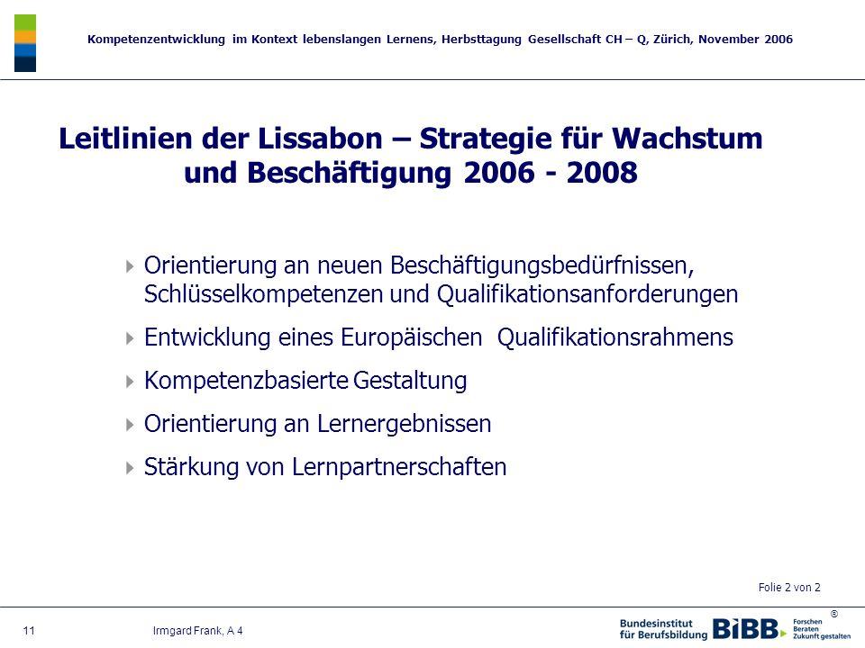 ® Kompetenzentwicklung im Kontext lebenslangen Lernens, Herbsttagung Gesellschaft CH – Q, Zürich, November 2006 11 Irmgard Frank, A 4 Leitlinien der L