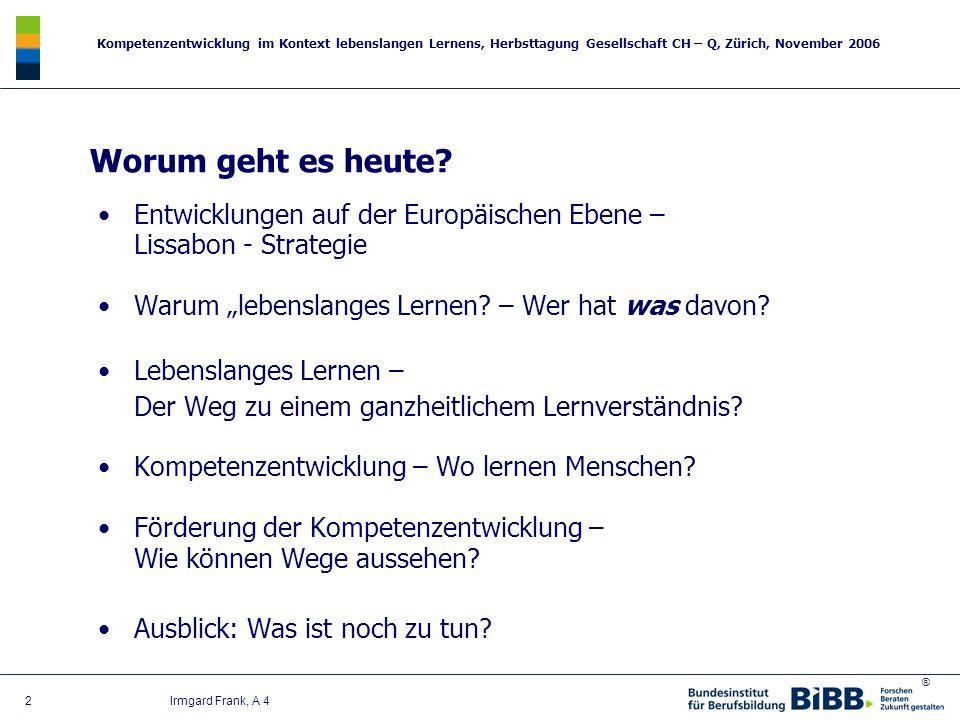 ® Kompetenzentwicklung im Kontext lebenslangen Lernens, Herbsttagung Gesellschaft CH – Q, Zürich, November 2006 2 Irmgard Frank, A 4 Entwicklungen auf