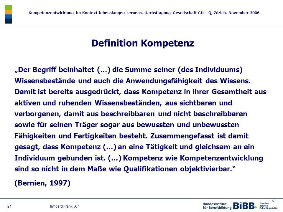 ® Kompetenzentwicklung im Kontext lebenslangen Lernens, Herbsttagung Gesellschaft CH – Q, Zürich, November 2006 21 Irmgard Frank, A 4 Definition Kompe