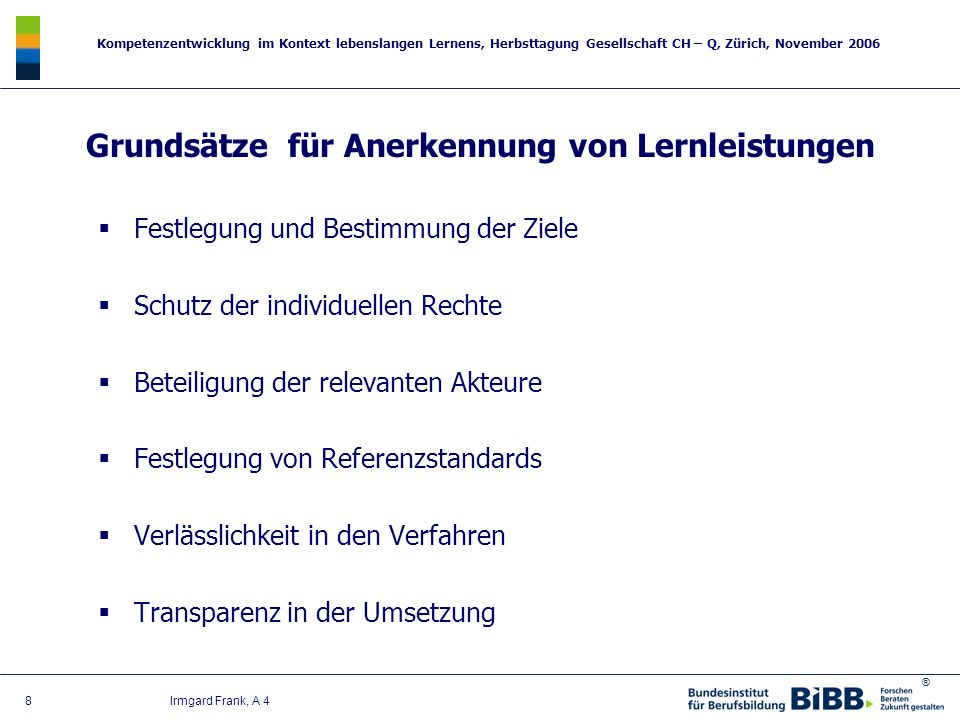 ® Kompetenzentwicklung im Kontext lebenslangen Lernens, Herbsttagung Gesellschaft CH – Q, Zürich, November 2006 8 Irmgard Frank, A 4 Grundsätze für An