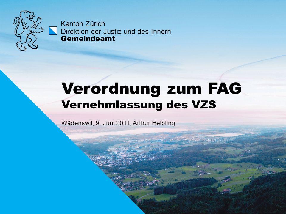 Kanton Zürich Direktion der Justiz und des Innern Gemeindeamt Verordnung zum FAG Vernehmlassung des VZS Wädenswil, 9. Juni 2011, Arthur Helbling