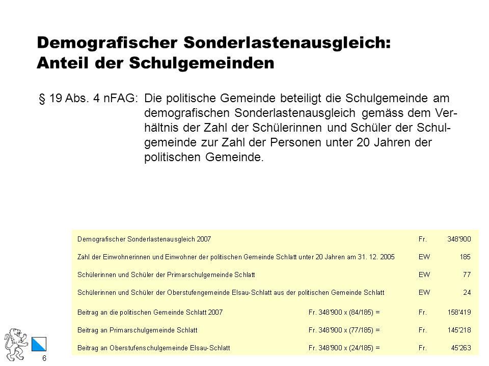 6 / 12 Demografischer Sonderlastenausgleich: Anteil der Schulgemeinden 6 § 19 Abs. 4 nFAG: Die politische Gemeinde beteiligt die Schulgemeinde am demo