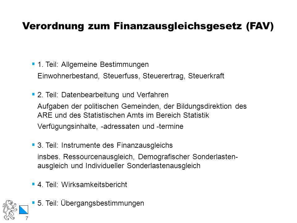 7 / 12 Verordnung zum Finanzausgleichsgesetz (FAV) 7 1. Teil: Allgemeine Bestimmungen Einwohnerbestand, Steuerfuss, Steuerertrag, Steuerkraft 2. Teil: