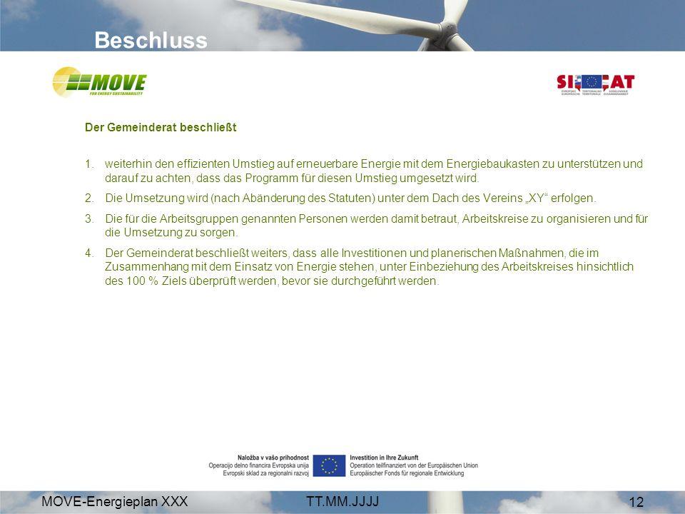 MOVE-Energieplan XXXTT.MM.JJJJ 12 Beschluss Der Gemeinderat beschließt 1.weiterhin den effizienten Umstieg auf erneuerbare Energie mit dem Energiebauk