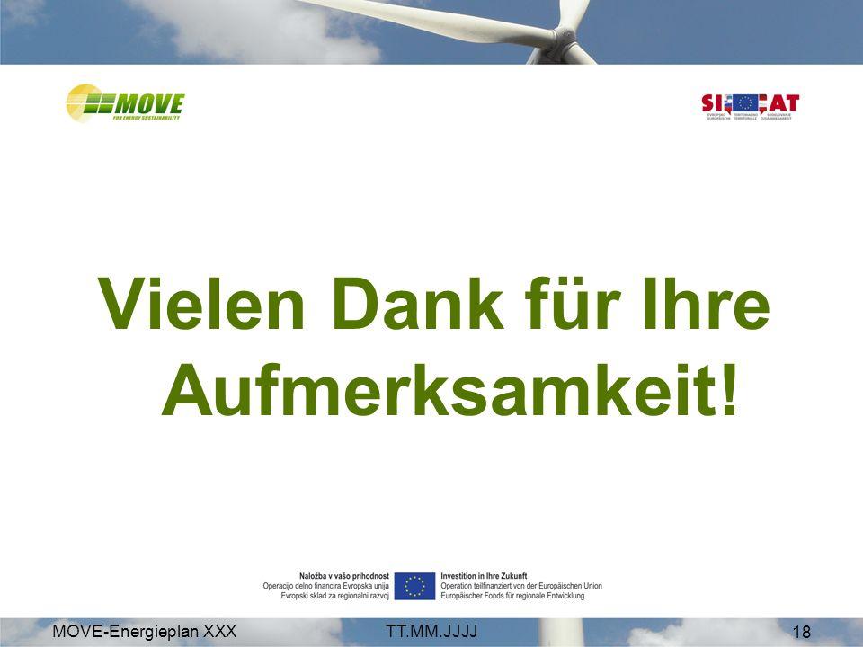 MOVE-Energieplan XXXTT.MM.JJJJ 18 Vielen Dank für Ihre Aufmerksamkeit!