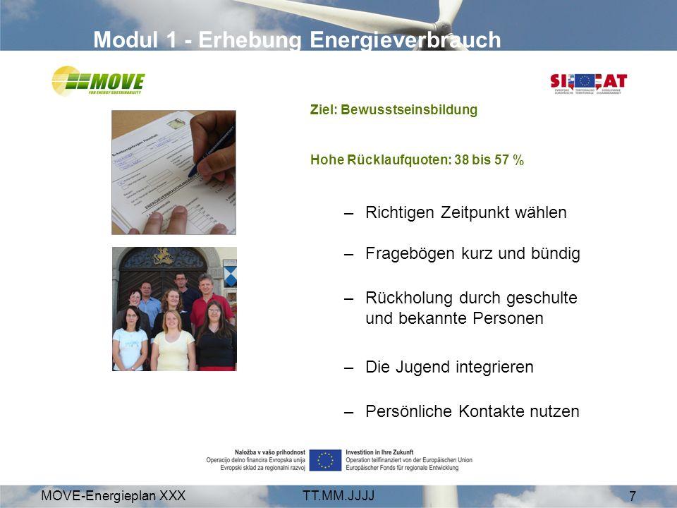 MOVE-Energieplan XXXTT.MM.JJJJ 7 Modul 1 - Erhebung Energieverbrauch Ziel: Bewusstseinsbildung Hohe Rücklaufquoten: 38 bis 57 % –Richtigen Zeitpunkt w
