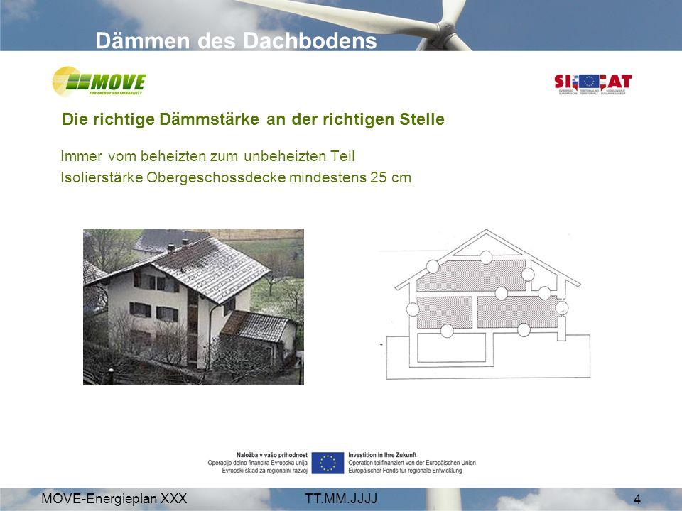 MOVE-Energieplan XXXTT.MM.JJJJ 4 Dämmen des Dachbodens Immer vom beheizten zum unbeheizten Teil Isolierstärke Obergeschossdecke mindestens 25 cm Die richtige Dämmstärke an der richtigen Stelle