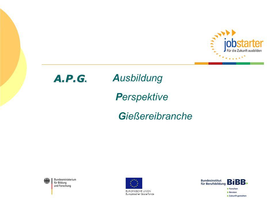 EUROPÄISCHE UNION Europäischer Sozialfonds Ausbildung Perspektive Gießereibranche A.P.G.